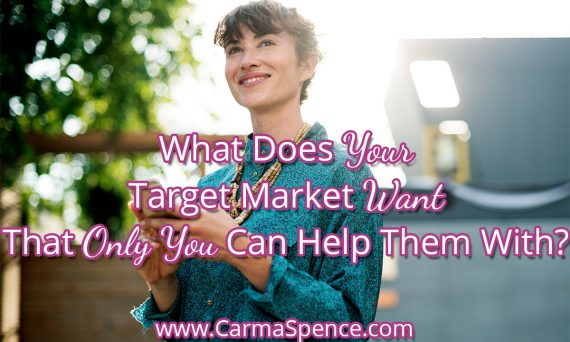 What Does Your Target Market Want That Only You Can Help Them With?