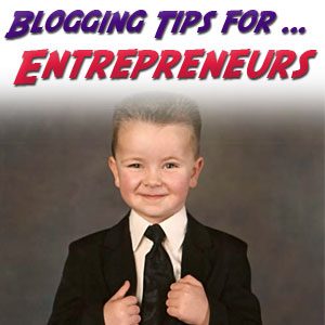 Blogging Tips for Entrepreneurs