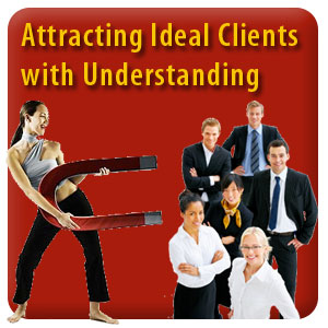 Attracting Ideal Clients with Understanding