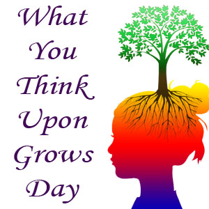 what you think upon grows day