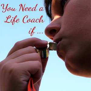 you need a life coach if