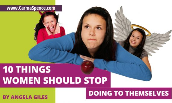 10 Things Women Should Stop Doing to Themselves by Angela Giles