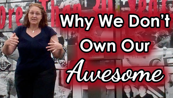 why we don't own our awesome