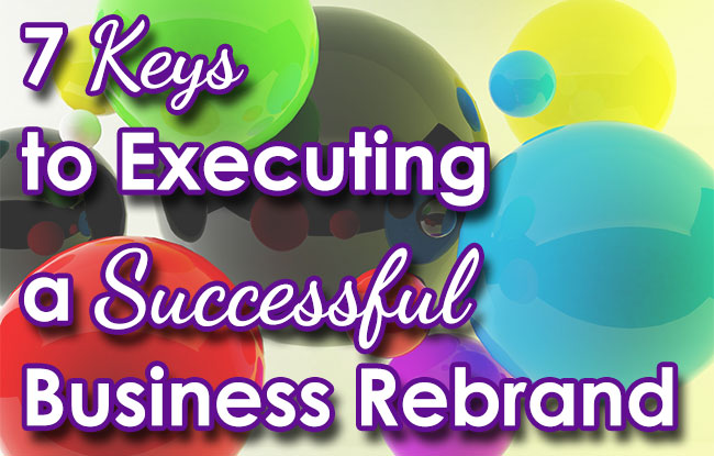 7 Keys to Executing a Successful Business Rebrand