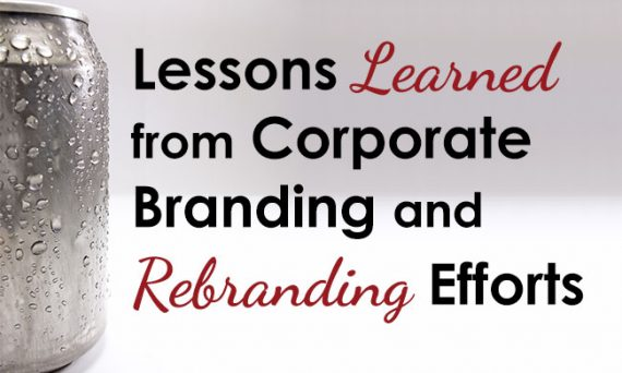 Lessons Learned from Corporate Branding and Rebranding Efforts of Note