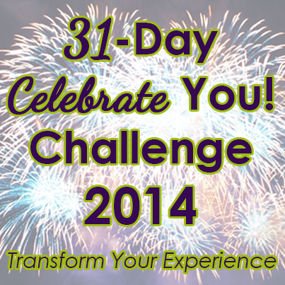 31- Day Celebrate You! Challenge 2014 Transform Your Experience