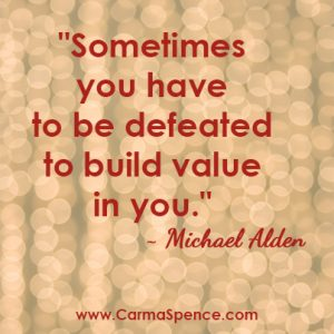 Sometimes you have to be defeated to build value in you