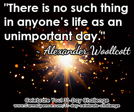 """There is no such thing in anyone's life as an unimportant day."""