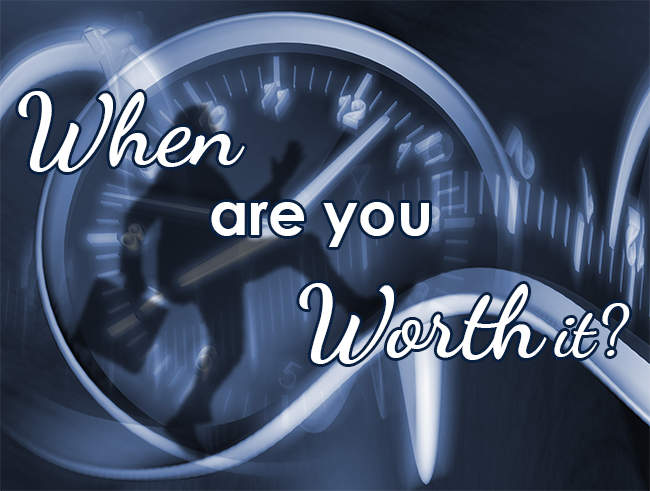 When are you worth it?