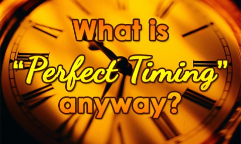 What is perfect timing anyway?