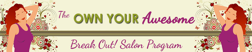 Own Your Awesome Break Out! Salon Program