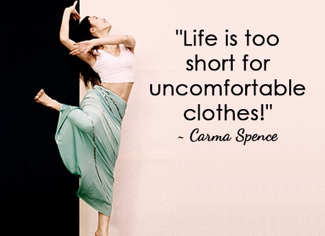 """Life is too short for uncomfortable clothes!"""