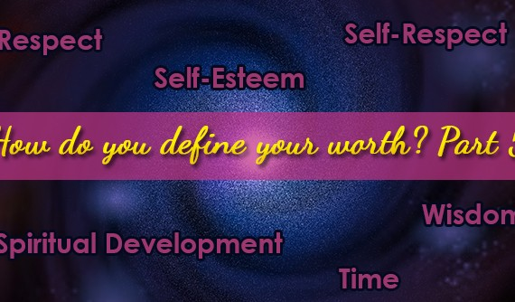 respect, self-esteem, self-respect, spiritual development, time, wisdom