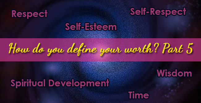 respect, self-esteem, self-respect, spiritual development, time, wisdom