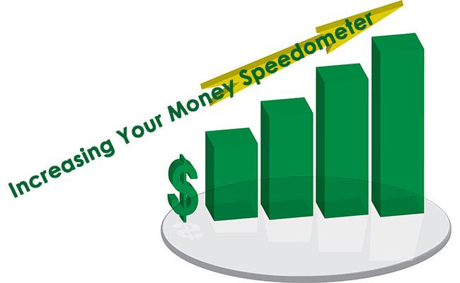 Increasing Your Money Speedometer