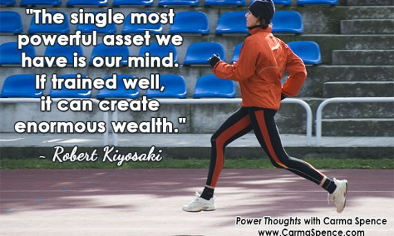 """The single most powerful asset we have is our mind. If trained well, it can create enormous wealth."" ~ Robert Kiyosaki"