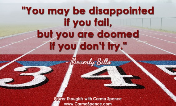 """You may be disappointed if you fail, but you are doomed if you don't try."" ~ Beverly Sills"