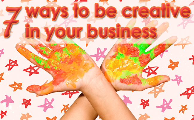 7 ways to be creative in your business
