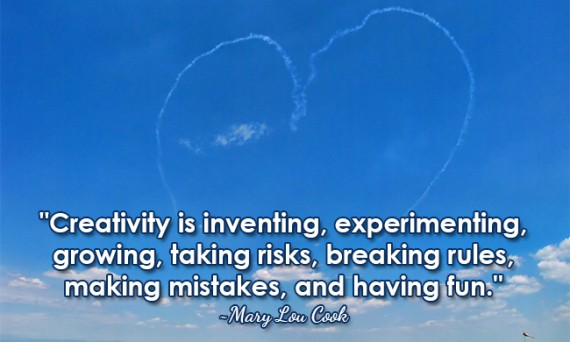 """Creativity is inventing, experimenting, growing, taking risks, breaking rules, making mistakes, and having fun."" ~Mary Lou Cook"