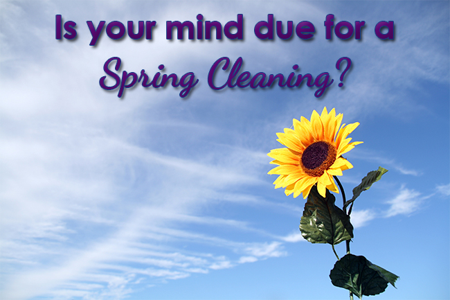 Is your mind ready for a spring cleaning?
