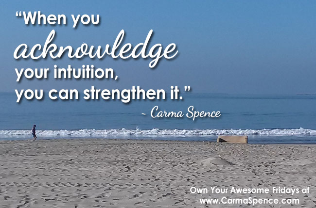 When you acknowledge your intuition, you can strengthen it.