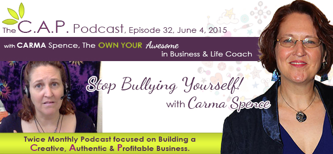 Stop Bullying Yourself on The C.A.P. Podcast with Carma Spence