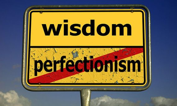 wisdom does not include perfectionism