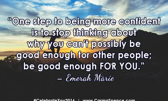 One step to being more confident is to stop thinking about why you can't possibly be good enough for other people; be good enough FOR YOU. - Emerah Marie