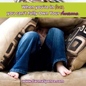 When you're in fear, you can't fully own your awesome