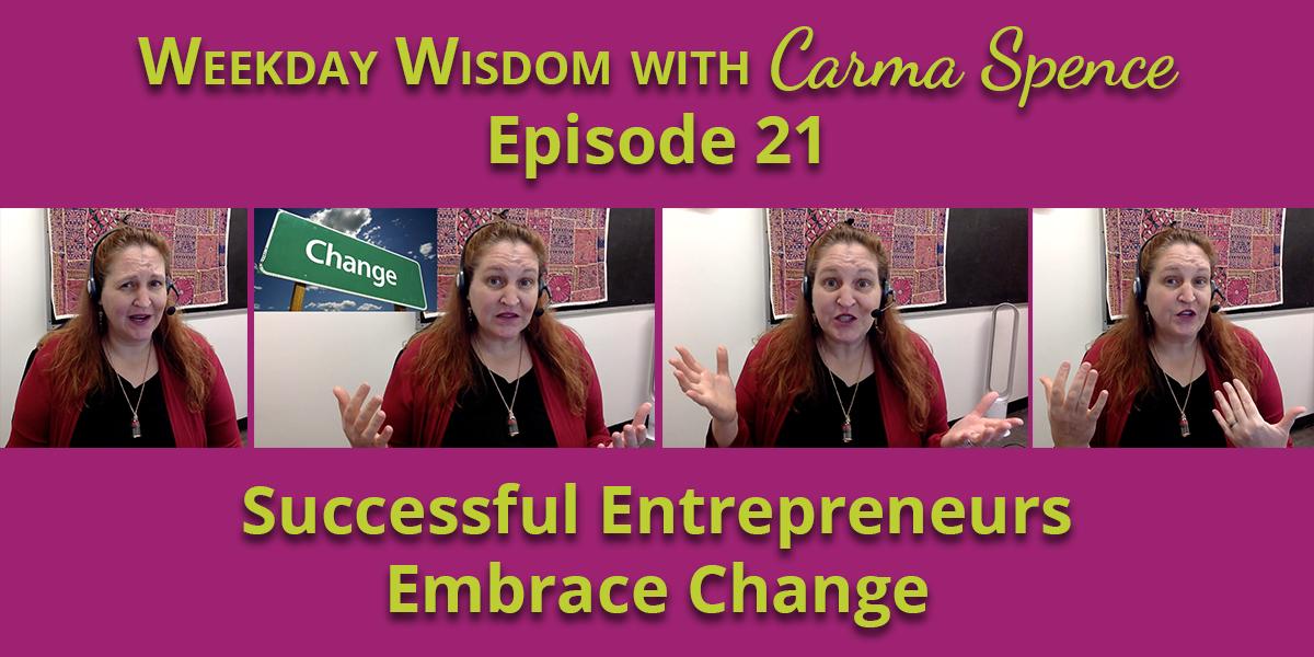Successful entrepreneurs embrace change.