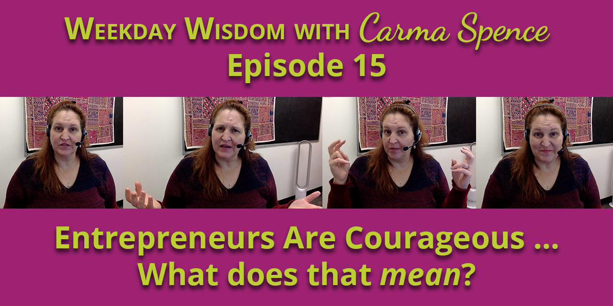 Entrepreneurs are courageous ... what does that mean?