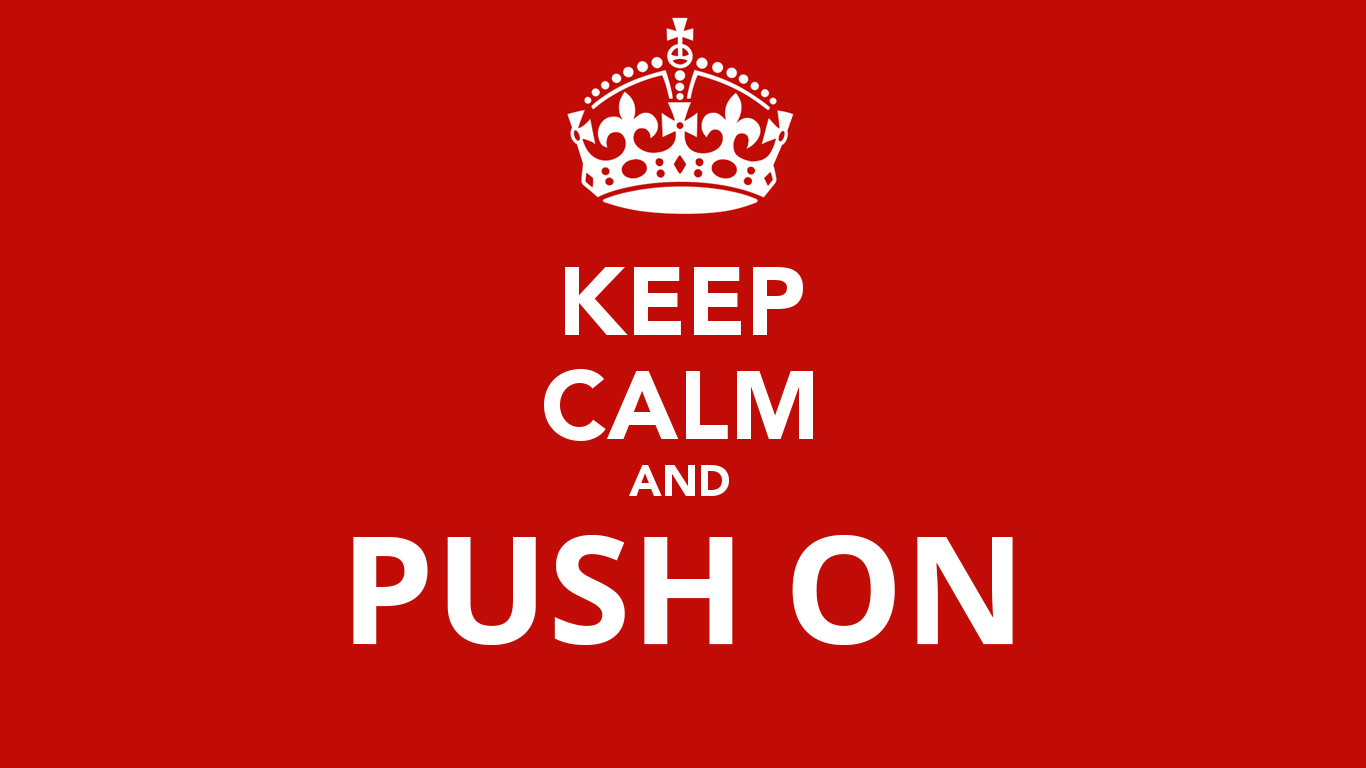 Keep Calm and Push On