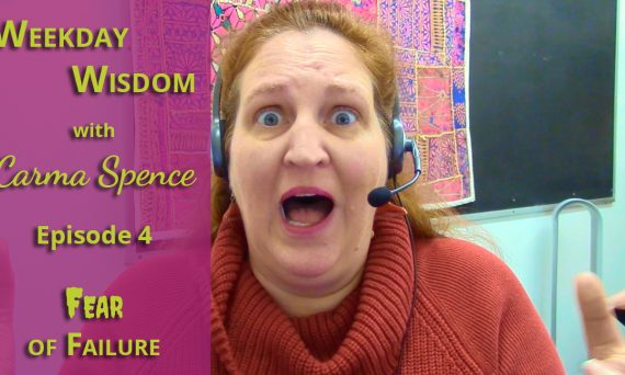 Weekday Wisdom with Carma Spence Episode 4 Fear of Failure