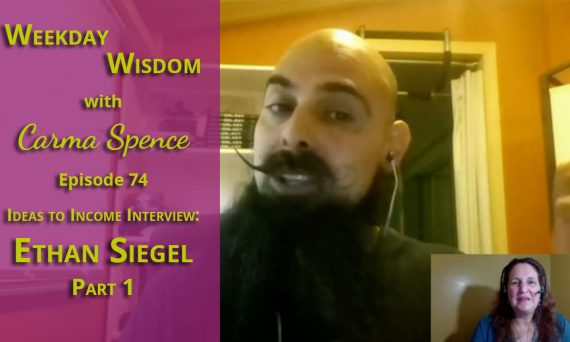 Ethan Siegel on the Weekday Wisdom with Carma Spence - Ideas to Income Interview