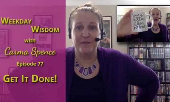 Get It Done! Weekday Wisdom Episode 77