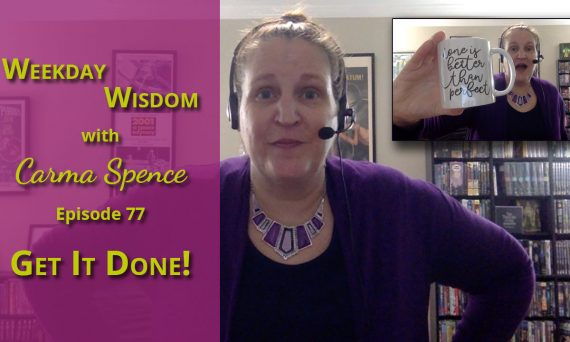 Get It Done! Weekday Wisdom Episode 77
