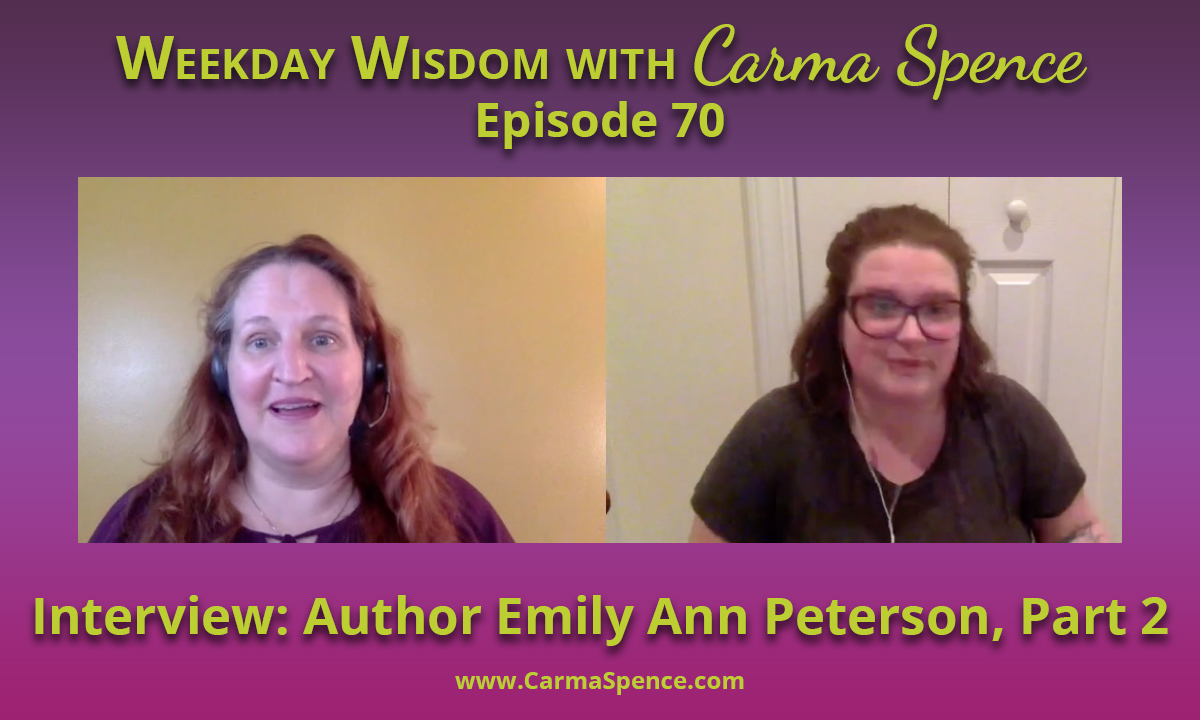 Emily Ann Peterson on Weekday Wisdom with Carma Spence, Part 2