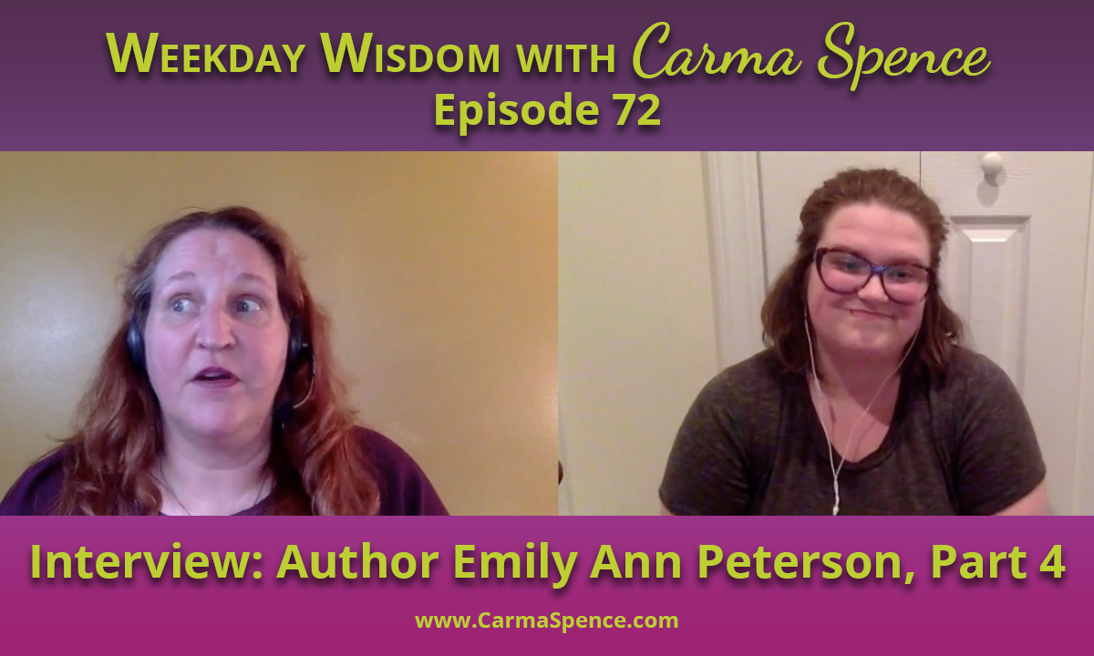 Emily Ann Peterson on the Weekday Wisdom with Carma Spence, Part 4