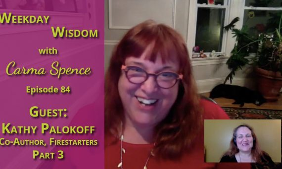 Kathy Palokoff on the Weekday Wisdome with Carma Spence Episode 84