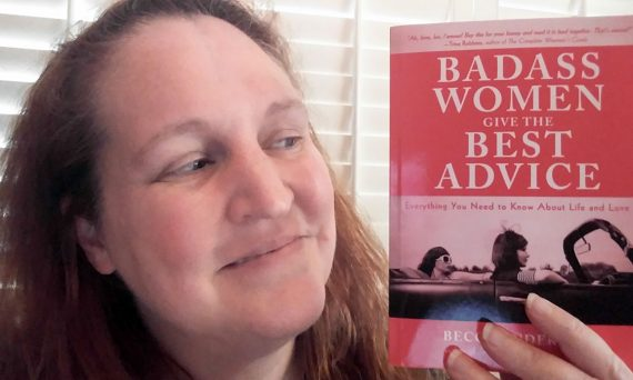 Badass Women Give the Best Advice by Becca Anderson