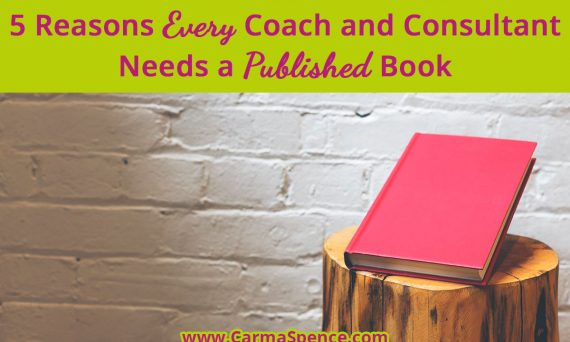 5 Reasons Every Coach and Consultant Needs a Published Book