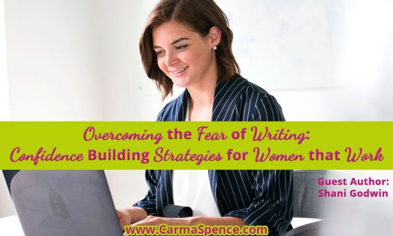 Overcoming The Fear of Writing: Confidence Building Strategies For Women That Work