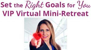 Set the Right Goals for You VIP Virtual Mini-Retreat