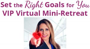 Set the Right Goals for You VIP Virtual Mini-Retreat