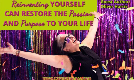 Reinventing Yourself Can Restore the Passion and Purpose to Your Life