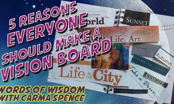 Five Reasons Everyone Should Make a Vision Board