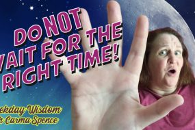Do Not Wait for the Right Time! - Podcast
