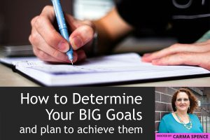 How to Determine Your Big Goals and Plan to Achieve Them