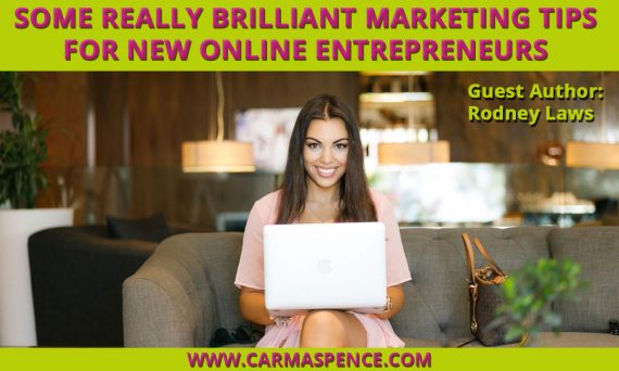 Some Really Brilliant Marketing Tips for New Online Entrepreneurs