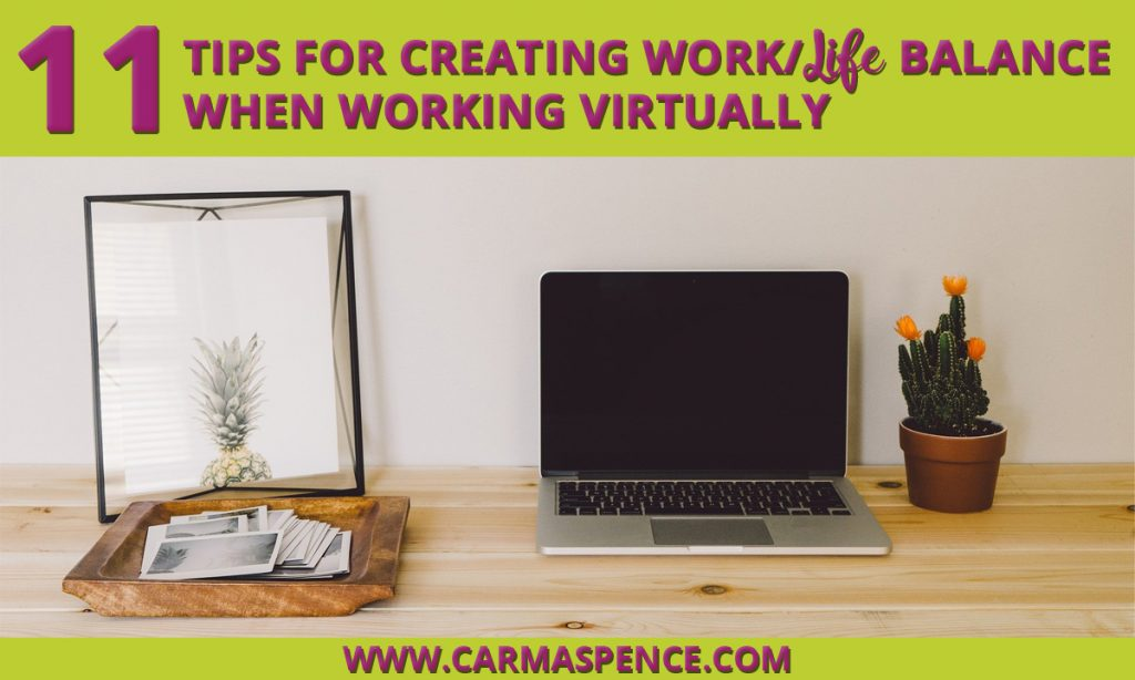 Eleven Tips for Creating Work/Life Balance when Working Virtually